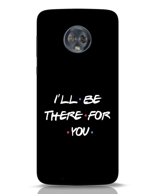 Shop I Will Be There For You Moto G6 Mobile Cover-Front