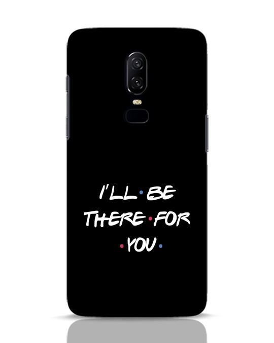Shop I Will Be There For You OnePlus 6 Mobile Cover-Front