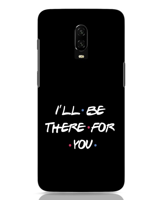 Shop I Will Be There For You OnePlus 6T Mobile Cover-Front