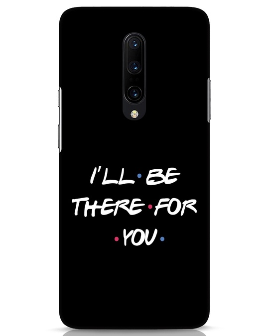 Shop I Will Be There For You OnePlus 7 Pro Mobile Cover-Front