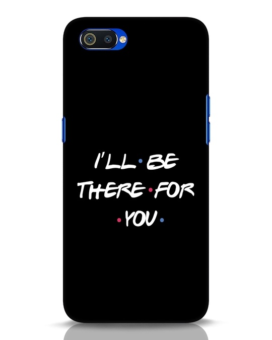 Shop I Will Be There For You Realme C2 Mobile Cover-Front