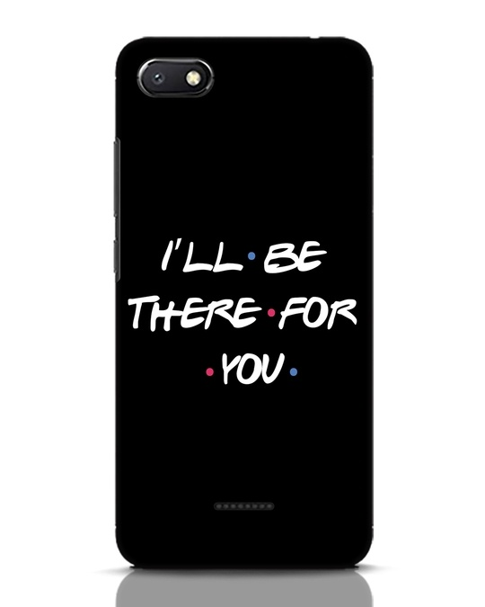 Shop I Will Be There For You Xiaomi Redmi 6A Mobile Cover-Front