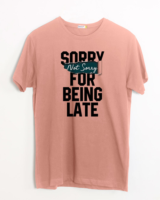 Shop Late And Not Sorry Half Sleeve T-Shirt-Front