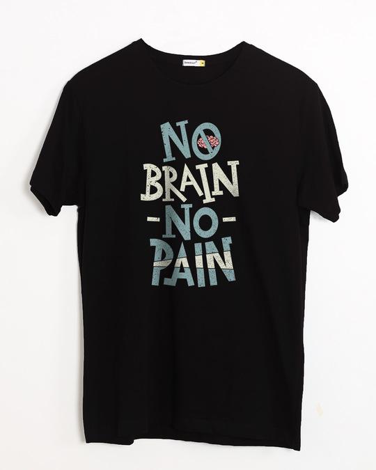 Shop No Brain No Pain Half Sleeve T-Shirt-Front
