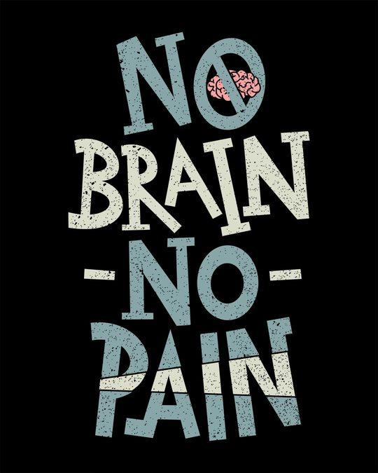 Shop No Brain No Pain Half Sleeve T-Shirt