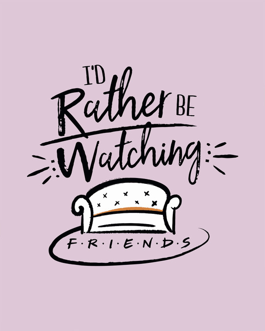 Shop Rather Be Watching Friends Half Sleeve T-shirt (FRL)