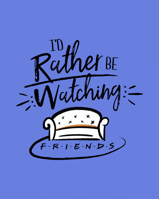 Shop Rather Be Watching Friends Scoop Neck Full Sleeve T-Shirt (FRL)