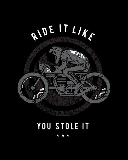 Shop Ride It Like You Stole It Half Sleeve T-Shirt