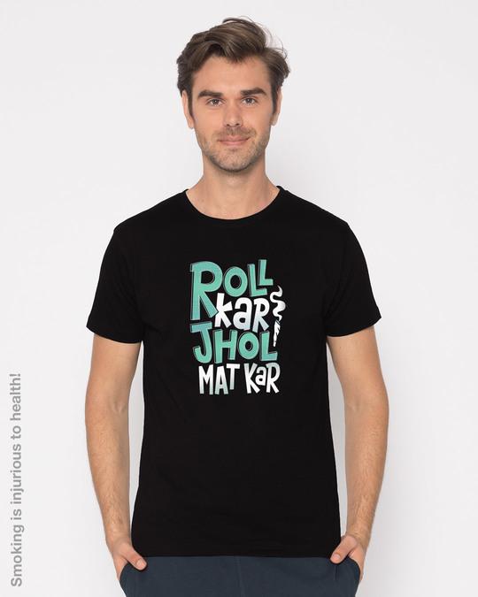Shop Roll Kar Jhol Mat Kar Half Sleeve T-Shirt-Back