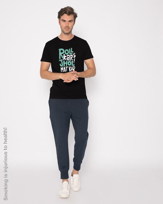 Shop Roll Kar Jhol Mat Kar Half Sleeve T-Shirt