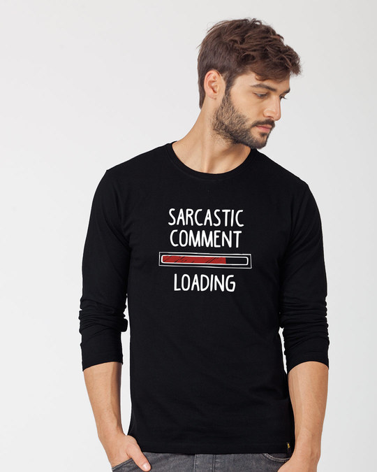 Shop Sarcastic Comment Loading Full Sleeve T-Shirt-Front
