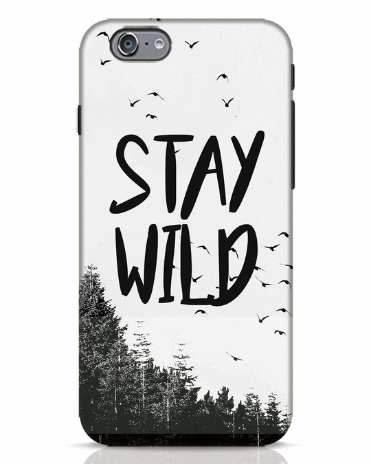 new arrival 46689 0e6db Stay Wild iPhone 6 Mobile Cover