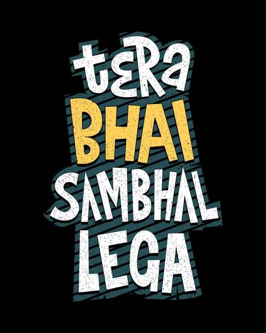 Shop Tera Bhai Sambhal Lega Half Sleeve T-Shirt