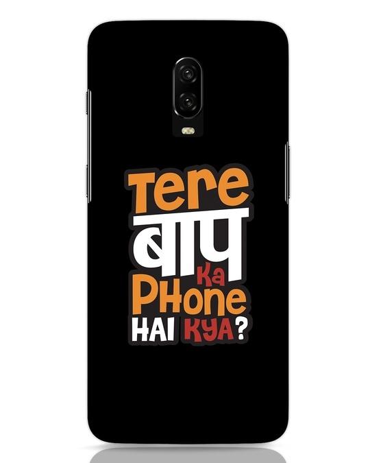 Shop Tere Baap Ka Phone Hai Kya OnePlus 6T Mobile Cover-Front