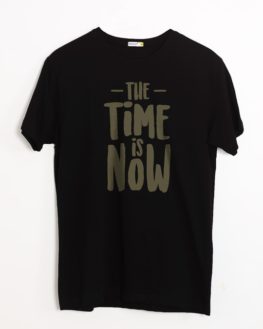 Shop The Time Is Now Half Sleeve T-Shirt-Front