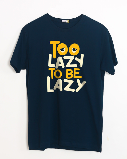 Shop Too Lazy To Be Lazy Half Sleeve T-Shirt-Front