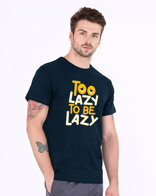 Shop Too Lazy To Be Lazy Half Sleeve T-Shirt-Full