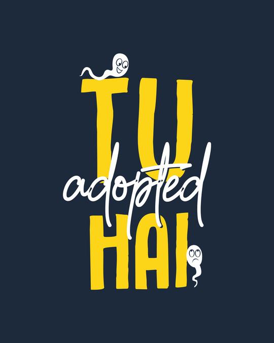 Shop Tu Adopted Hai Half Sleeve T-Shirt-Full
