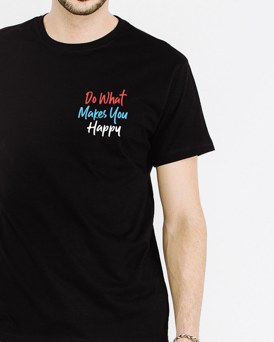 Shop What Makes You Happy Half Sleeve T-Shirt