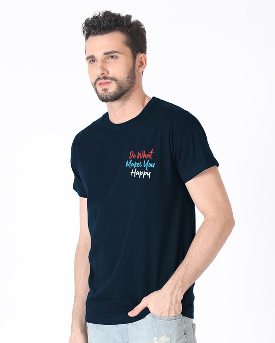 Shop What Makes You Happy Half Sleeve T-Shirt-Full