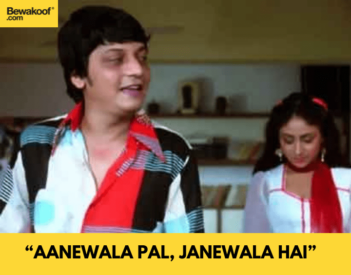 Aanewala pal, janewala hai - famous bollywood dialogues