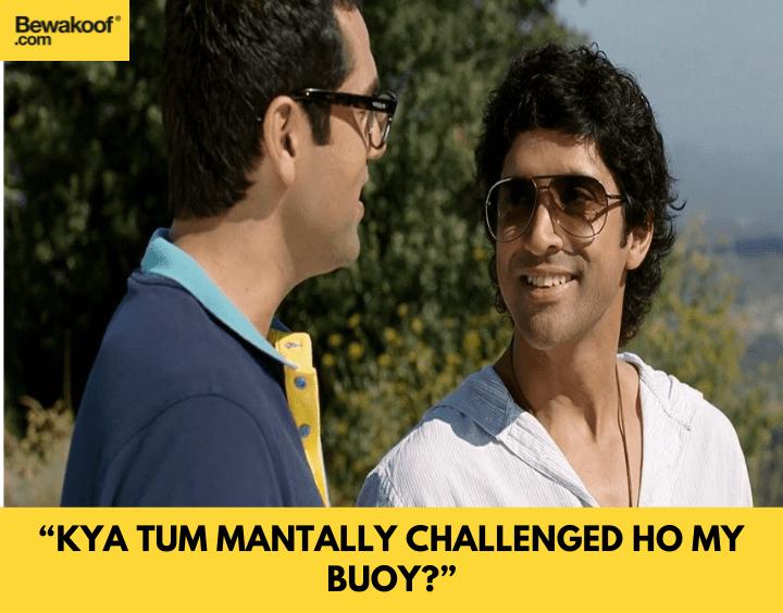 Kya tum mantally challenged ho my buoy - famous bollywood dialogues
